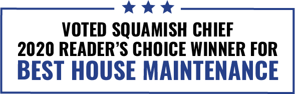 Voted Squamish Chief 2020 Reader's Choice winner for best house maintenance